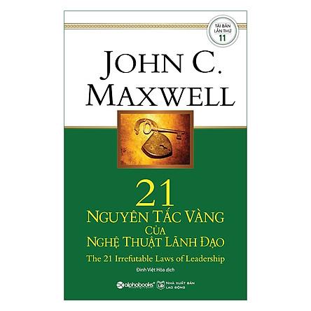 21 Nguyên Tắc Vàng Của Nghệ Thuật Lãnh Đạo (Tái Bản)