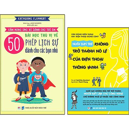 Combo Trọn Bộ 2 Cuốn: Cẩm Nang Ứng Xử Dành Cho Trẻ Em, 50 Bài Học Thú Vị Về Phép Lịch Sự Dành Cho Các Bạn Nhỏ + Nuôi Dạy Trẻ Không Trở Thành Nô Lệ Của Điện Thoại Thông Minh