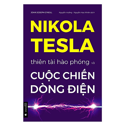 Nikola Tesla — Thiên tài hào phóng và cuộc chiến dòng điện