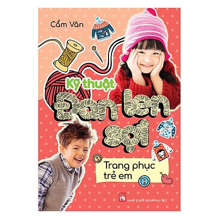 Kỹ Thuật Đan Len Sợi - Trang Phục Trẻ Em