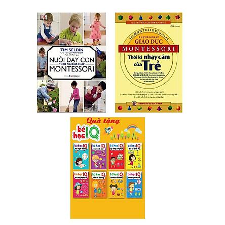 Combo Nuôi Dạy Con Theo Phương Pháp Montessori Và Phương Pháp Giáo Dục Montessori - Thời Kỳ Nhạy Cảm Của Trẻ Tặng Cuốn Bé Học IQ - Phát Triển Trí Tuệ Cho Bé