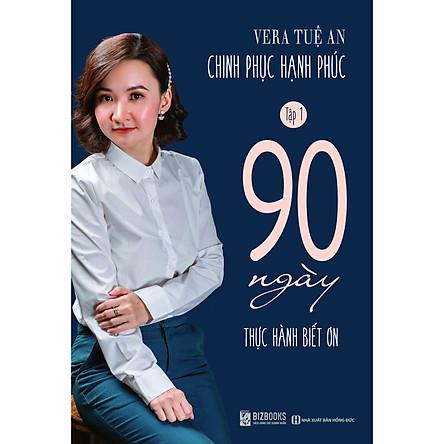 Chinh phục hạnh phúc - Tập 1 - 90 Ngày Thực Hành Biết Ơn   Vera Tuệ An