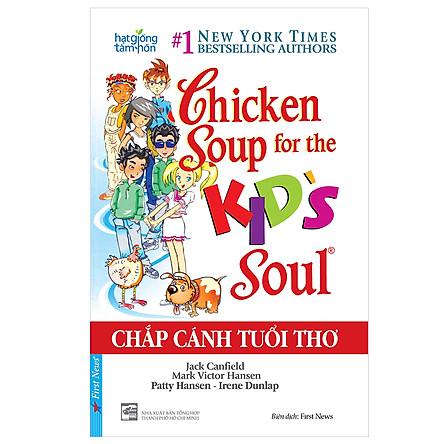 Chicken Soup For The Kid'S Soul - Chắp Cánh Tuổi Thơ (Tái Bản)