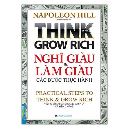 Think And Grow Rich Nghĩ Giàu Và Làm Giàu Các Bước Thực Hành - Những Bí Mật Đã Được Khám Phá Và Kiểm Chứng