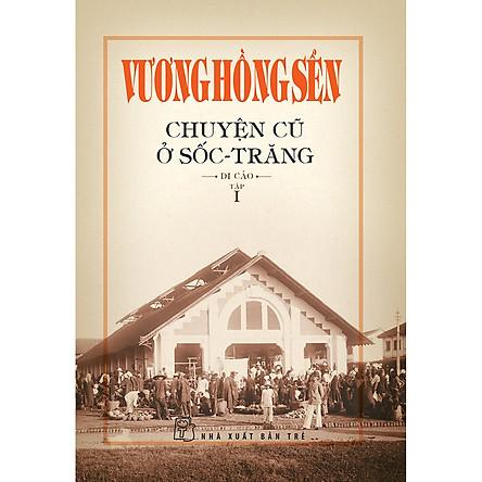 Vương Hồng Sển - Chuyện Cũ Ở Sốc-Trăng - Di Cảo (Tập 1)