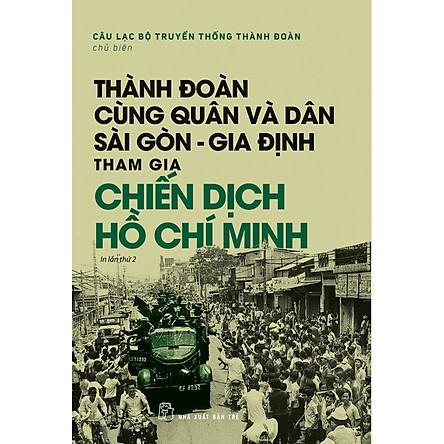 Thành Đoàn Cùng Quân Và Dân Sài Gòn - Gia Định Tham Gia Chiến Dịch Hồ Chí Minh