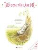 Truyện Ehon - Thực Phẩm Tâm Hồn Cho Bé - Thỏ Con Tập Làm Mẹ