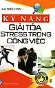 Kĩ Năng Giải Toả Stress Trong Công Việc