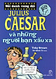 Nổi Danh Vang Dội - Julius Caesar Và Những Người Bạn Xấu Xa
