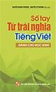Sổ Tay Từ Trái Nghĩa Tiếng Việt (Dùng Cho Học Sinh)