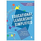 Educational Leadership Simplified: A Guide For Existing And Aspiring Leaders