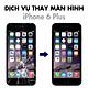 Dịch Vụ Thay Màn Hình iPhone 6 Plus