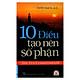 10 Điều Tạo Nên Số Phận (Tái Bản 2019)