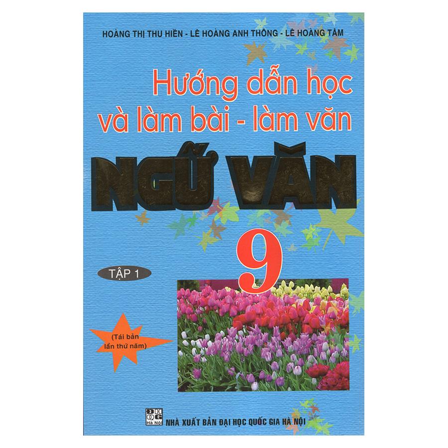 Hướng Dẫn Học Và Làm Bài - Làm Văn Ngữ Văn 9 (Tập 1)