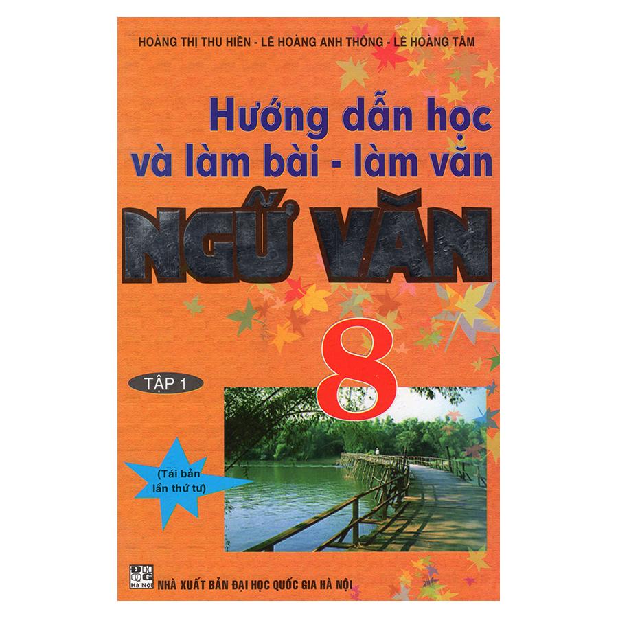 Hướng Dẫn Học Và Làm Bài - Làm Văn Ngữ Văn 8 (Tập 1) - 9411210 , 2486616043620 , 62_699796 , 54000 , Huong-Dan-Hoc-Va-Lam-Bai-Lam-Van-Ngu-Van-8-Tap-1-62_699796 , tiki.vn , Hướng Dẫn Học Và Làm Bài - Làm Văn Ngữ Văn 8 (Tập 1)