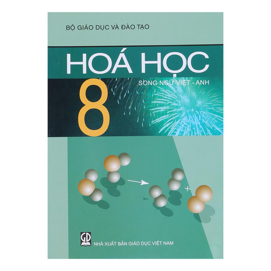Sách Hóa Học Lớp 8 (Song Ngữ Việt - Anh) - 9438176 , 2476855945441 , 62_1016860 , 52000 , Sach-Hoa-Hoc-Lop-8-Song-Ngu-Viet-Anh-62_1016860 , tiki.vn , Sách Hóa Học Lớp 8 (Song Ngữ Việt - Anh)