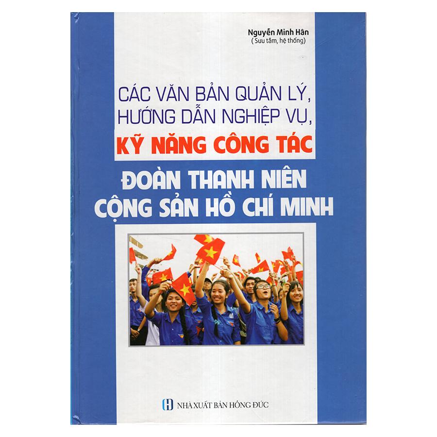 Các Văn Bản Quản Lý, Hướng Dẫn Nghiệp Vụ, Kỹ Năng Công Tác Đoàn Thanh Niên Cộng Sản Hồ Chí Minh - 18236338 , 2383477486781 , 62_593147 , 365000 , Cac-Van-Ban-Quan-Ly-Huong-Dan-Nghiep-Vu-Ky-Nang-Cong-Tac-Doan-Thanh-Nien-Cong-San-Ho-Chi-Minh-62_593147 , tiki.vn , Các Văn Bản Quản Lý, Hướng Dẫn Nghiệp Vụ, Kỹ Năng Công Tác Đoàn Thanh Niên Cộng Sản Hồ