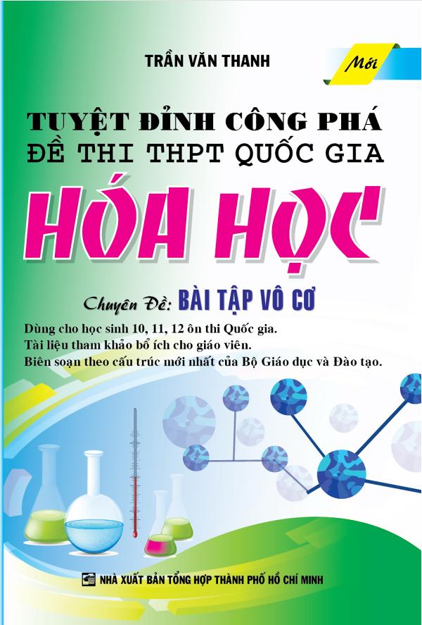 Tuyệt Đỉnh Công Phá Đề Thi THPT Quốc Gia Hóa Học Chuyên Đề Bài Tập Vô Cơ - 20071867 , 9971209919367 , 62_20244262 , 115000 , Tuyet-Dinh-Cong-Pha-De-Thi-THPT-Quoc-Gia-Hoa-Hoc-Chuyen-De-Bai-Tap-Vo-Co-62_20244262 , tiki.vn , Tuyệt Đỉnh Công Phá Đề Thi THPT Quốc Gia Hóa Học Chuyên Đề Bài Tập Vô Cơ