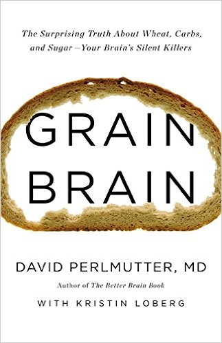 Grain Brain: The Surprising Truth About Wheat, Carbs And Sugar - Your Brain