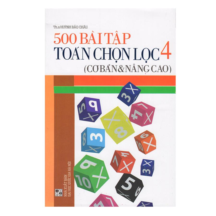 500 Bài Tập Toán Chọn Lọc 4 (Cơ Bản Và Nâng Cao) - 5242477 , 2486401698905 , 62_650635 , 42000 , 500-Bai-Tap-Toan-Chon-Loc-4-Co-Ban-Va-Nang-Cao-62_650635 , tiki.vn , 500 Bài Tập Toán Chọn Lọc 4 (Cơ Bản Và Nâng Cao)