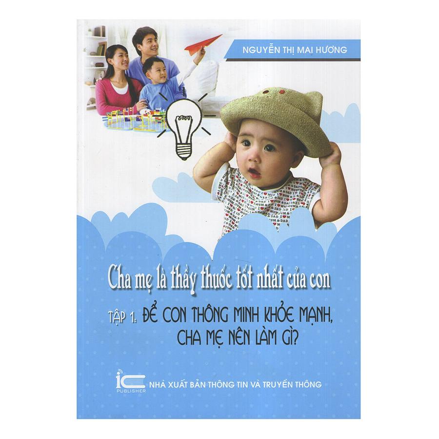 Cha Mẹ Là Thầy Thuốc Tốt Nhất Của Con - Để Con Thông Minh Khỏe Mạnh, Cha Mẹ Nên Làm Gì? (Tập 1)