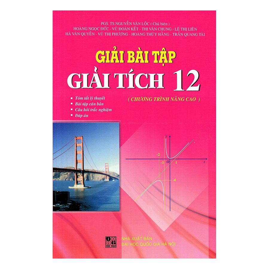 Giải Bài Tập Giải Tích Lớp 12 - Chương Trình Nâng Cao (Tái Bản) - 1527716 , 2484923080956 , 62_893736 , 57000 , Giai-Bai-Tap-Giai-Tich-Lop-12-Chuong-Trinh-Nang-Cao-Tai-Ban-62_893736 , tiki.vn , Giải Bài Tập Giải Tích Lớp 12 - Chương Trình Nâng Cao (Tái Bản)