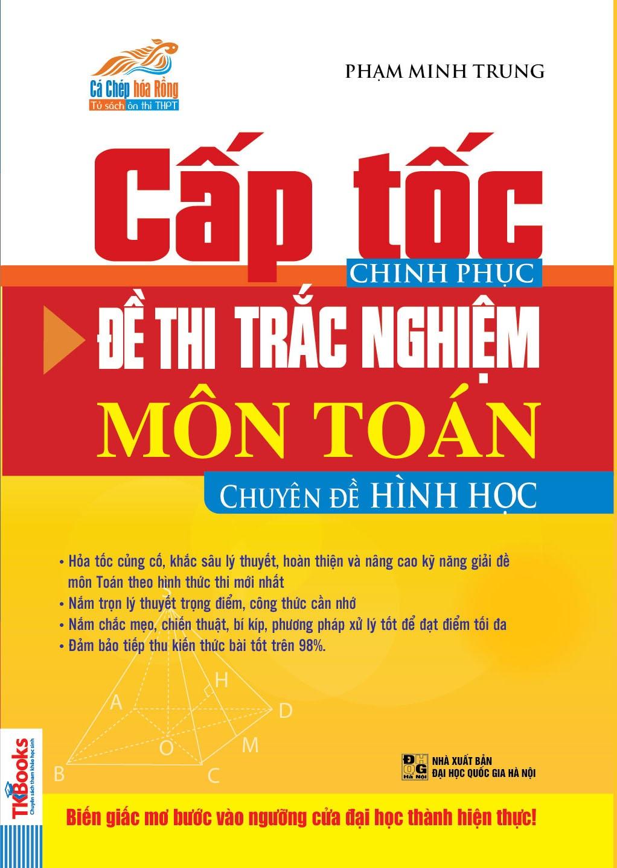 Cấp Tốc Chinh Phục Đề Thi Trắc Nghiệm Môn Toán - Chuyên Đề Hình Học - 1979394 , 1781416351847 , 62_8924107 , 110000 , Cap-Toc-Chinh-Phuc-De-Thi-Trac-Nghiem-Mon-Toan-Chuyen-De-Hinh-Hoc-62_8924107 , tiki.vn , Cấp Tốc Chinh Phục Đề Thi Trắc Nghiệm Môn Toán - Chuyên Đề Hình Học