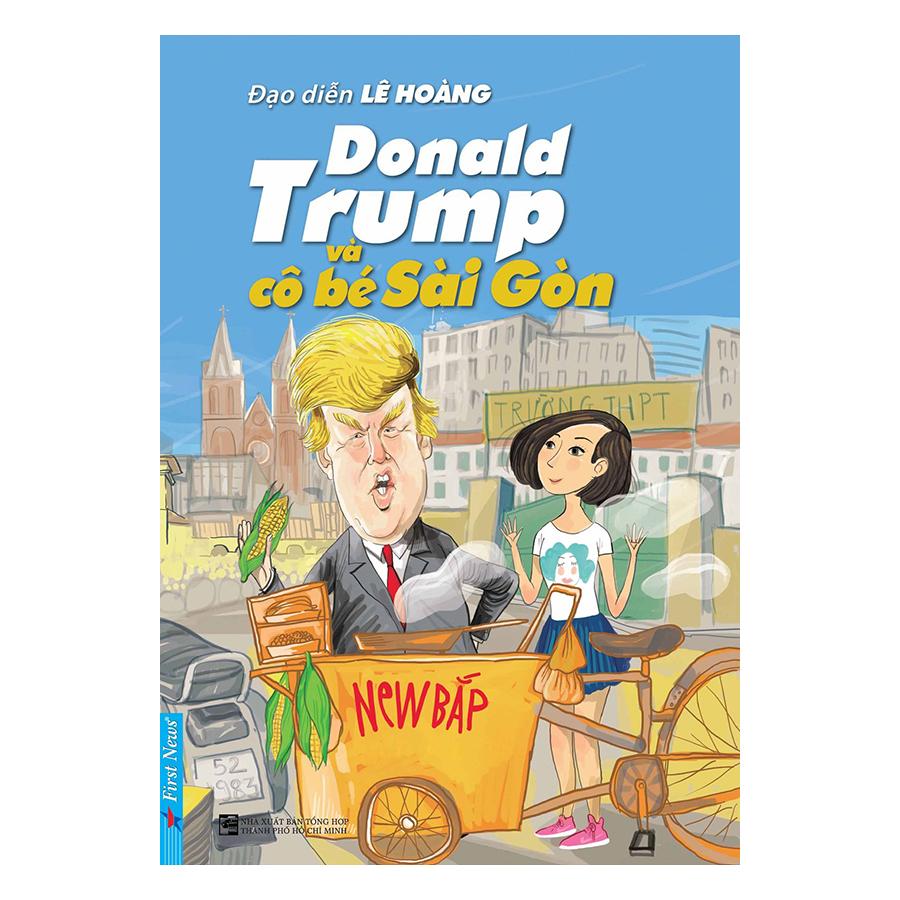 Donald Trump Và Cô Bé Sài Gòn - 874702 , 7699127353286 , 62_4501779 , 146000 , Donald-Trump-Va-Co-Be-Sai-Gon-62_4501779 , tiki.vn , Donald Trump Và Cô Bé Sài Gòn