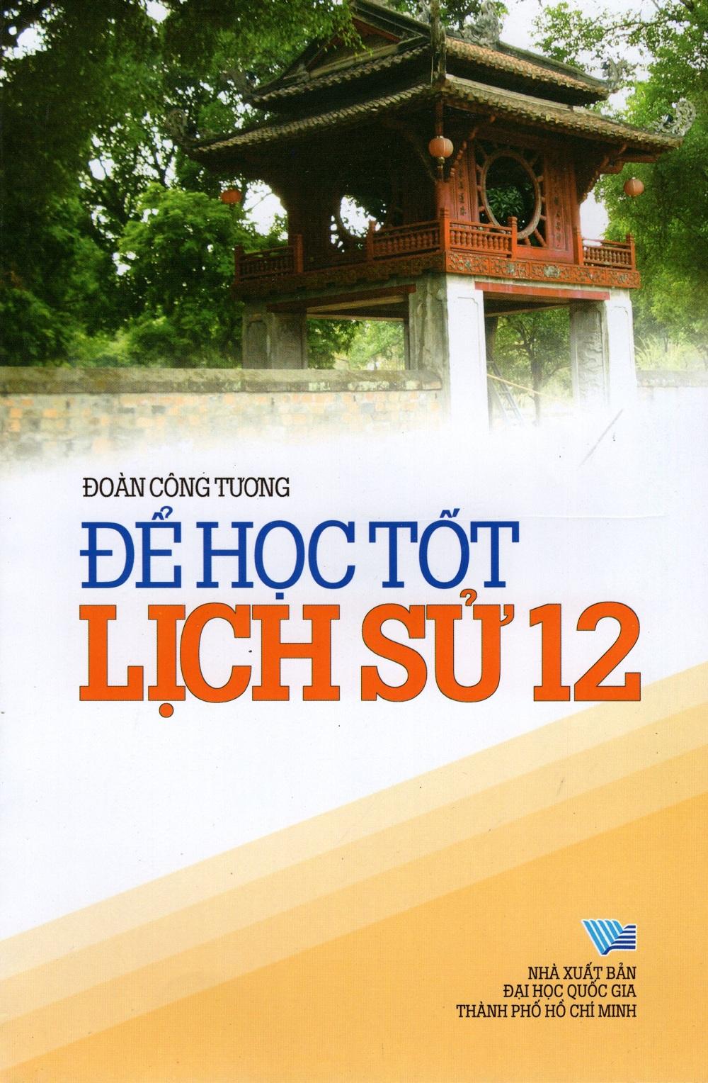 Để Học Tốt Lịch Sử Lớp 12 - 866805 , 8935083566759 , 62_233151 , 33000 , De-Hoc-Tot-Lich-Su-Lop-12-62_233151 , tiki.vn , Để Học Tốt Lịch Sử Lớp 12