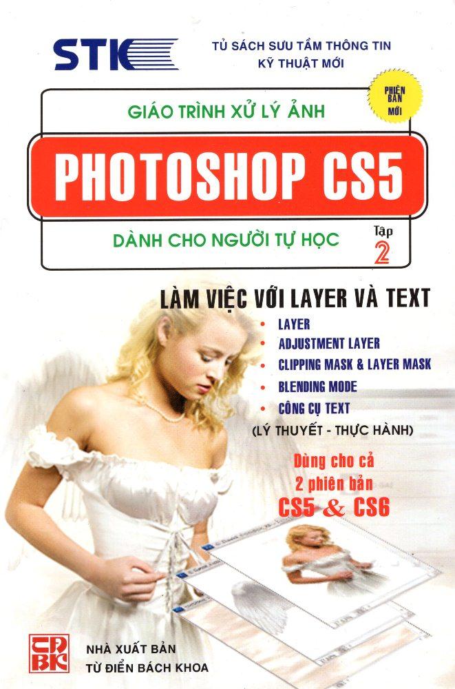 Giáo Trình Xử Lý Ảnh Photoshop CS5 Dành Cho Người Tự Học (Tập 2) - Làm Việc Với Layer Và Text
