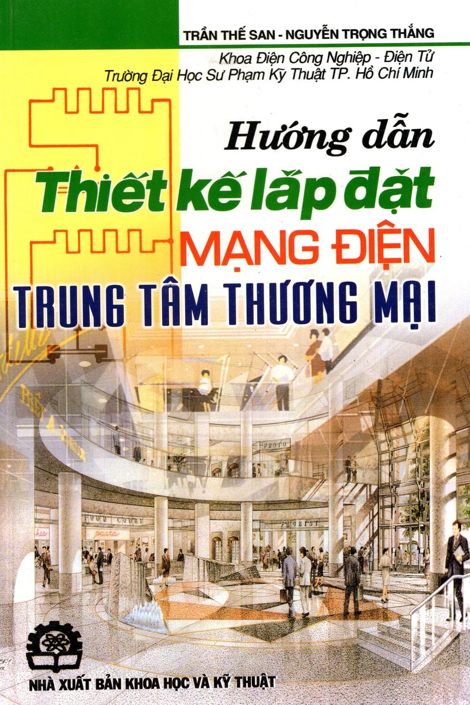 Hướng Dẫn Thiết Kế Lắp Đặt Mạng Điện Trung Tâm Thương Mại - 868099 , 2446523283724 , 62_582002 , 42000 , Huong-Dan-Thiet-Ke-Lap-Dat-Mang-Dien-Trung-Tam-Thuong-Mai-62_582002 , tiki.vn , Hướng Dẫn Thiết Kế Lắp Đặt Mạng Điện Trung Tâm Thương Mại