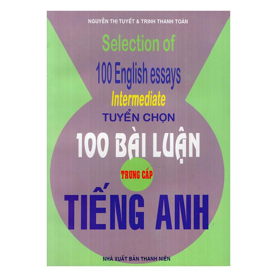 Tuyển Chọn 100 Bài Luận Tiếng Anh Trung Cấp