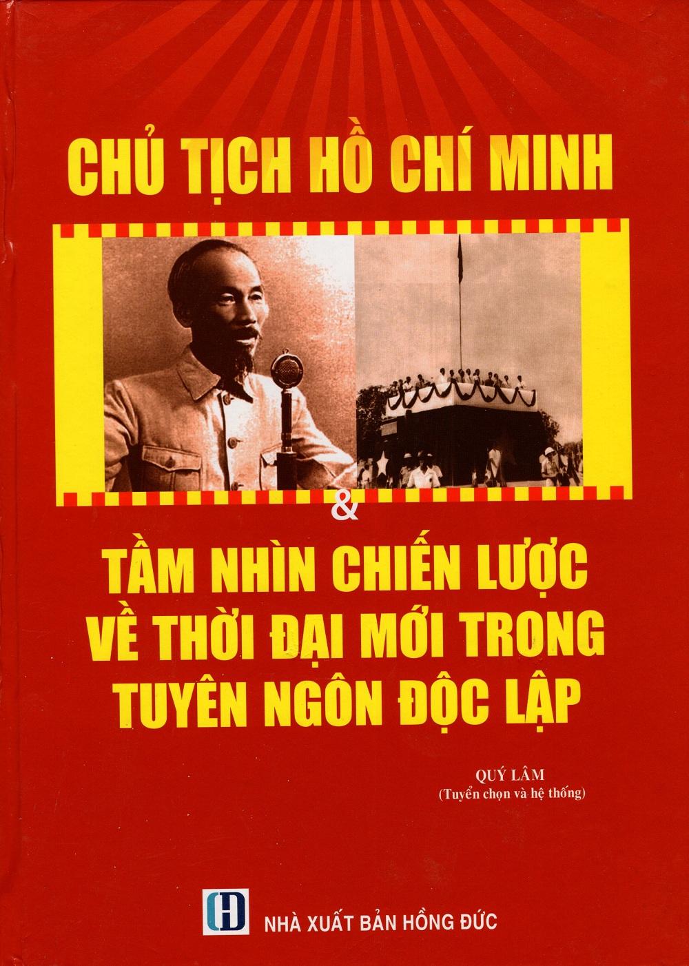 Chủ Tịch Hồ Chí Minh  Tầm Nhìn Chiến Lược Về Thời Đại Mới Trong Tuyên Ngôn Độc Lập - 7840638 , 3102442077019 , 62_251706 , 350000 , Chu-Tich-Ho-Chi-Minh-Tam-Nhin-Chien-Luoc-Ve-Thoi-Dai-Moi-Trong-Tuyen-Ngon-Doc-Lap-62_251706 , tiki.vn , Chủ Tịch Hồ Chí Minh  Tầm Nhìn Chiến Lược Về Thời Đại Mới Trong Tuyên Ngôn Độc Lập