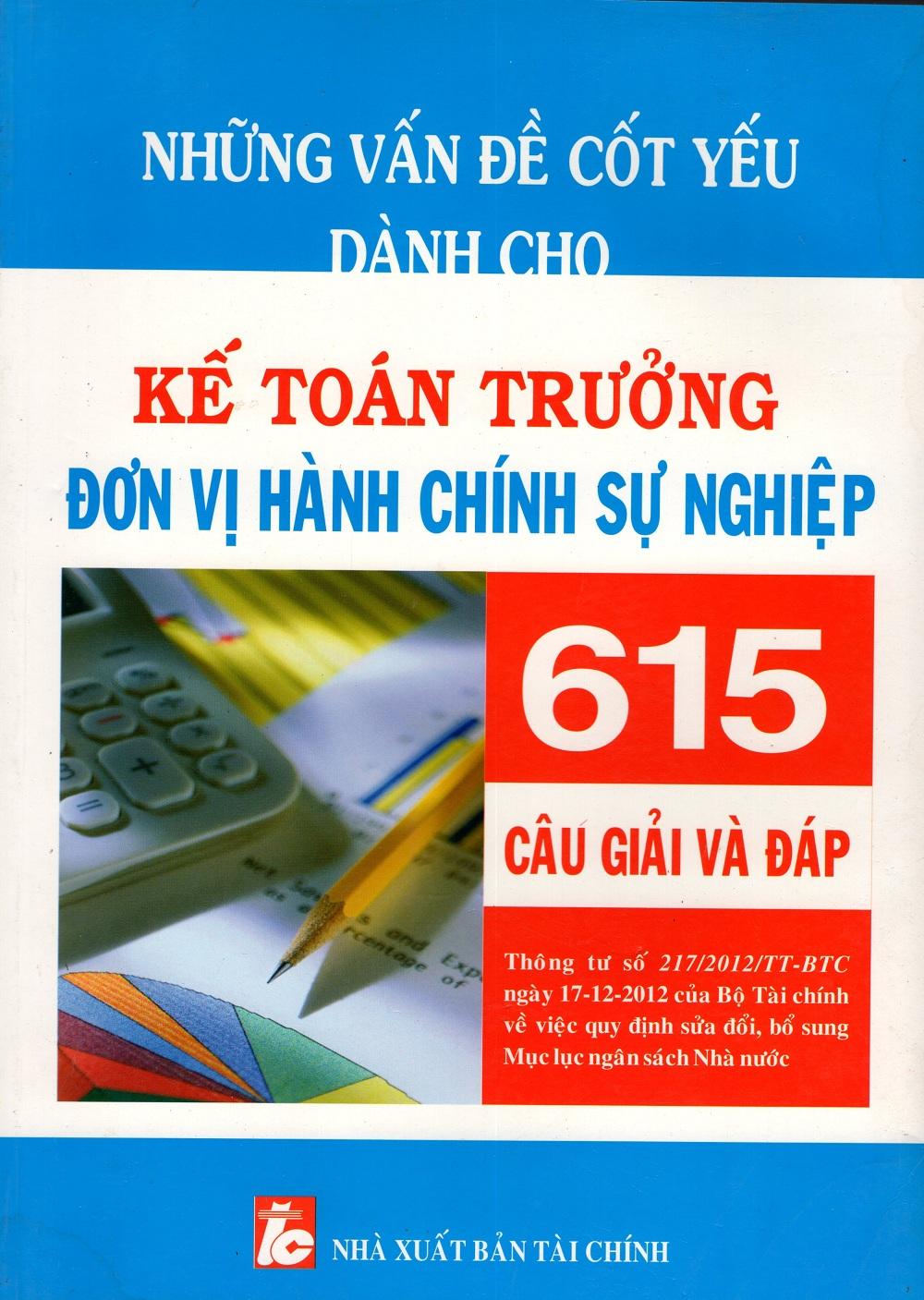 Những Vấn Đề Cốt Yếu Dành Cho Kế Toán Trưởng Đơn Vị Hành Chính Sự Nghiệp - 615 Câu Giải Và Đáp - 9386968 , 2427583751477 , 62_1104632 , 320000 , Nhung-Van-De-Cot-Yeu-Danh-Cho-Ke-Toan-Truong-Don-Vi-Hanh-Chinh-Su-Nghiep-615-Cau-Giai-Va-Dap-62_1104632 , tiki.vn , Những Vấn Đề Cốt Yếu Dành Cho Kế Toán Trưởng Đơn Vị Hành Chính Sự Nghiệp - 615 Câu Giải Và