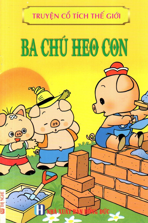 Truyện Cổ Tích Thế Giới - Ba Chú Heo Con - 8954945002396,62_258824,7000,tiki.vn,Truyen-Co-Tich-The-Gioi-Ba-Chu-Heo-Con-62_258824,Truyện Cổ Tích Thế Giới - Ba Chú Heo Con