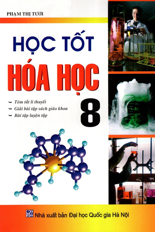 Học Tốt Hóa Học Lớp 8 - 9391098 , 8936083205730 , 62_283526 , 48000 , Hoc-Tot-Hoa-Hoc-Lop-8-62_283526 , tiki.vn , Học Tốt Hóa Học Lớp 8