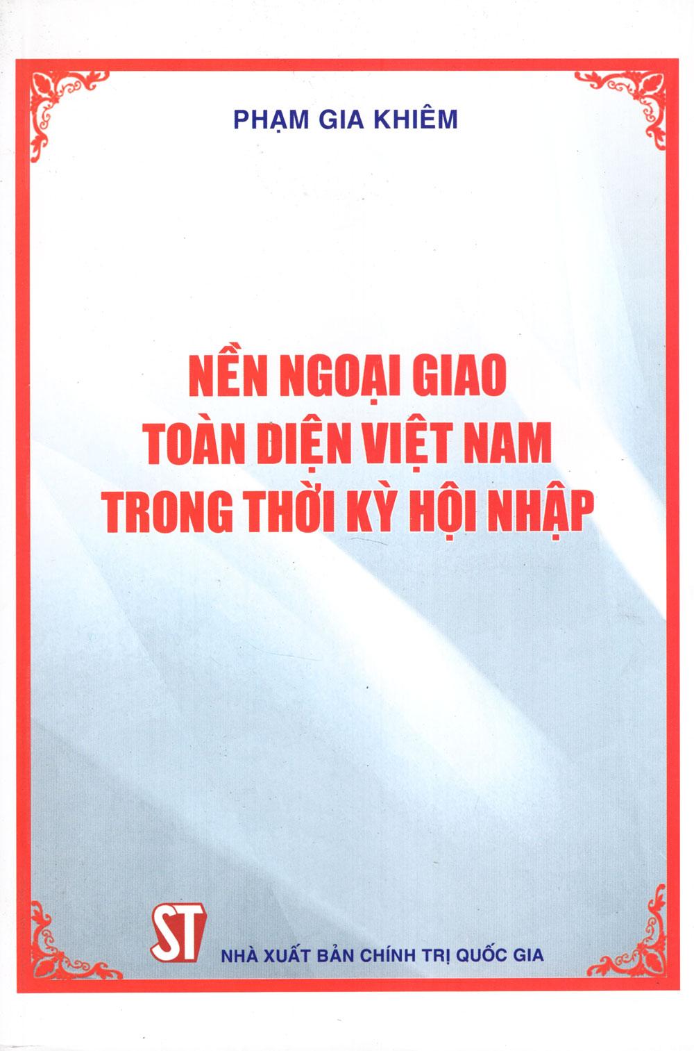 Nền Ngoại Giao Toàn Diện Việt Nam Trong Thời Kỳ Hội Nhập - 8935211174429,62_262796,244000,tiki.vn,Nen-Ngoai-Giao-Toan-Dien-Viet-Nam-Trong-Thoi-Ky-Hoi-Nhap-62_262796,Nền Ngoại Giao Toàn Diện Việt Nam Trong Thời Kỳ Hội Nhập
