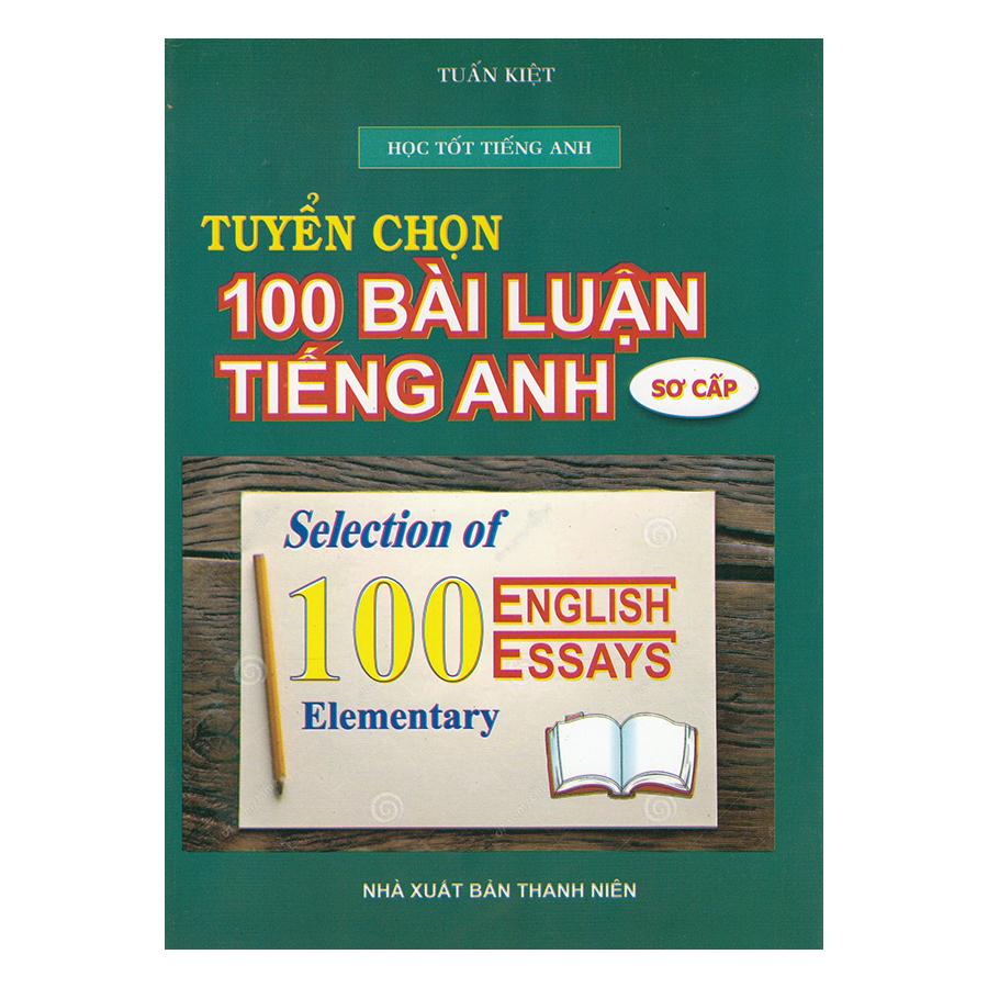 Tuyển Chọn 100 Bài Luận Tiếng Anh Sơ Cấp
