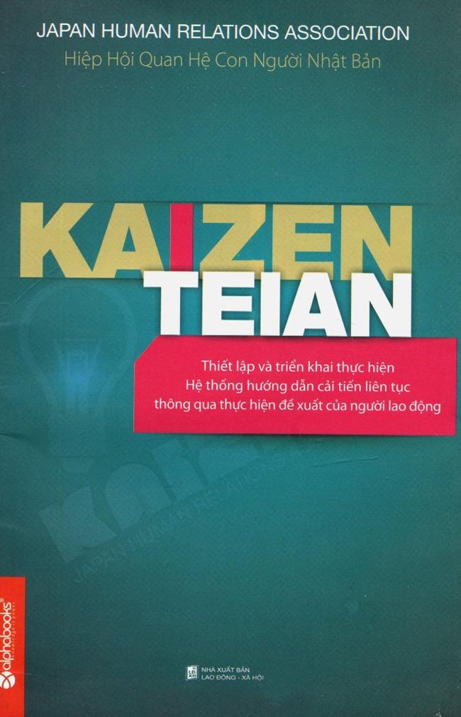Kaizen Teian - Hướng Dẫn Triển Khai Hệ Thống Đề Xuất Cải Tiến Liên Tục Thông Qua Thực Hiện Đề Xuất Của...
