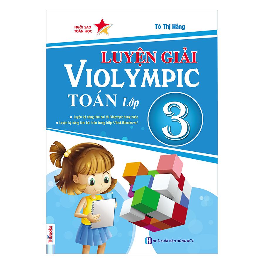 Luyện Giải Violympic Toán Lớp 3 - 1991688 , 2484734350514 , 62_910106 , 58000 , Luyen-Giai-Violympic-Toan-Lop-3-62_910106 , tiki.vn , Luyện Giải Violympic Toán Lớp 3