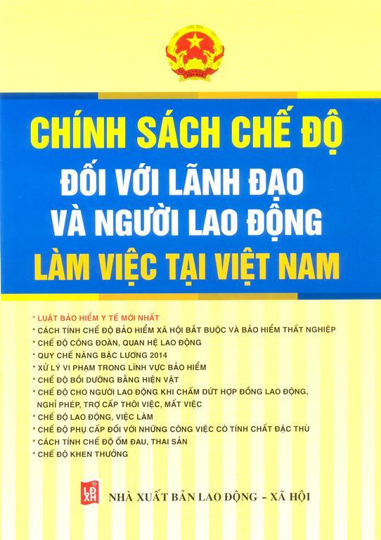 Chính Sách Chế Độ Đối Với Lãnh Đạo Và Người Lao Động Làm Việc Tại Việt Nam - 9786046514626,62_125299,350000,tiki.vn,Chinh-Sach-Che-Do-Doi-Voi-Lanh-Dao-Va-Nguoi-Lao-Dong-Lam-Viec-Tai-Viet-Nam-62_125299,Chính Sách Chế Độ Đối Với Lãnh Đạo Và Người Lao Động Làm Việc Tại Việt Nam
