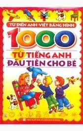 1000 Từ Tiếng Anh Đầu Tiên Cho Bé (Tái Bản)