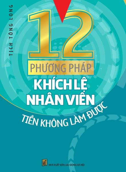 12 Phương Pháp Khích Lệ Nhân Viên Tiền Không Làm Được - 3456678268209,62_15184012,68000,tiki.vn,12-Phuong-Phap-Khich-Le-Nhan-Vien-Tien-Khong-Lam-Duoc-62_15184012,12 Phương Pháp Khích Lệ Nhân Viên Tiền Không Làm Được