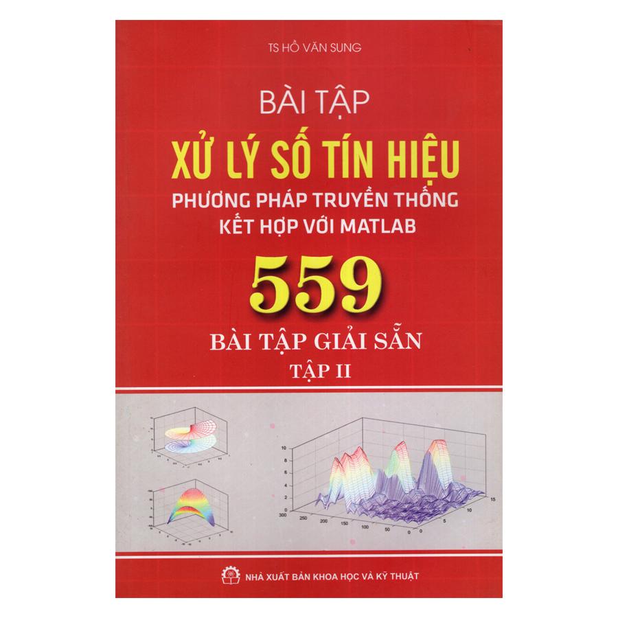 Bài Tập Xử Lý Số Tín Hiệu: Phương Pháp Truyền Thống Kết Hợp Với Matlab - 559 Bài Tập Giải Sẵn - Tập II