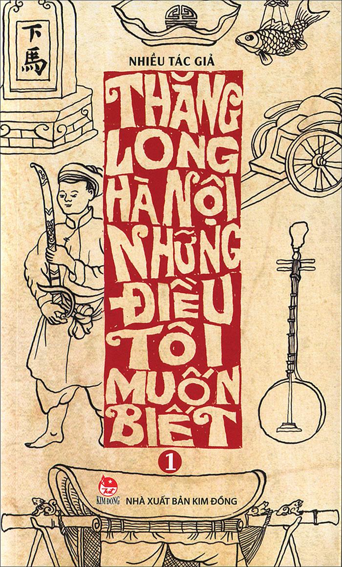 Thăng Long Hà Nội - Những Điều Tôi Muốn Biết (Tập 1)