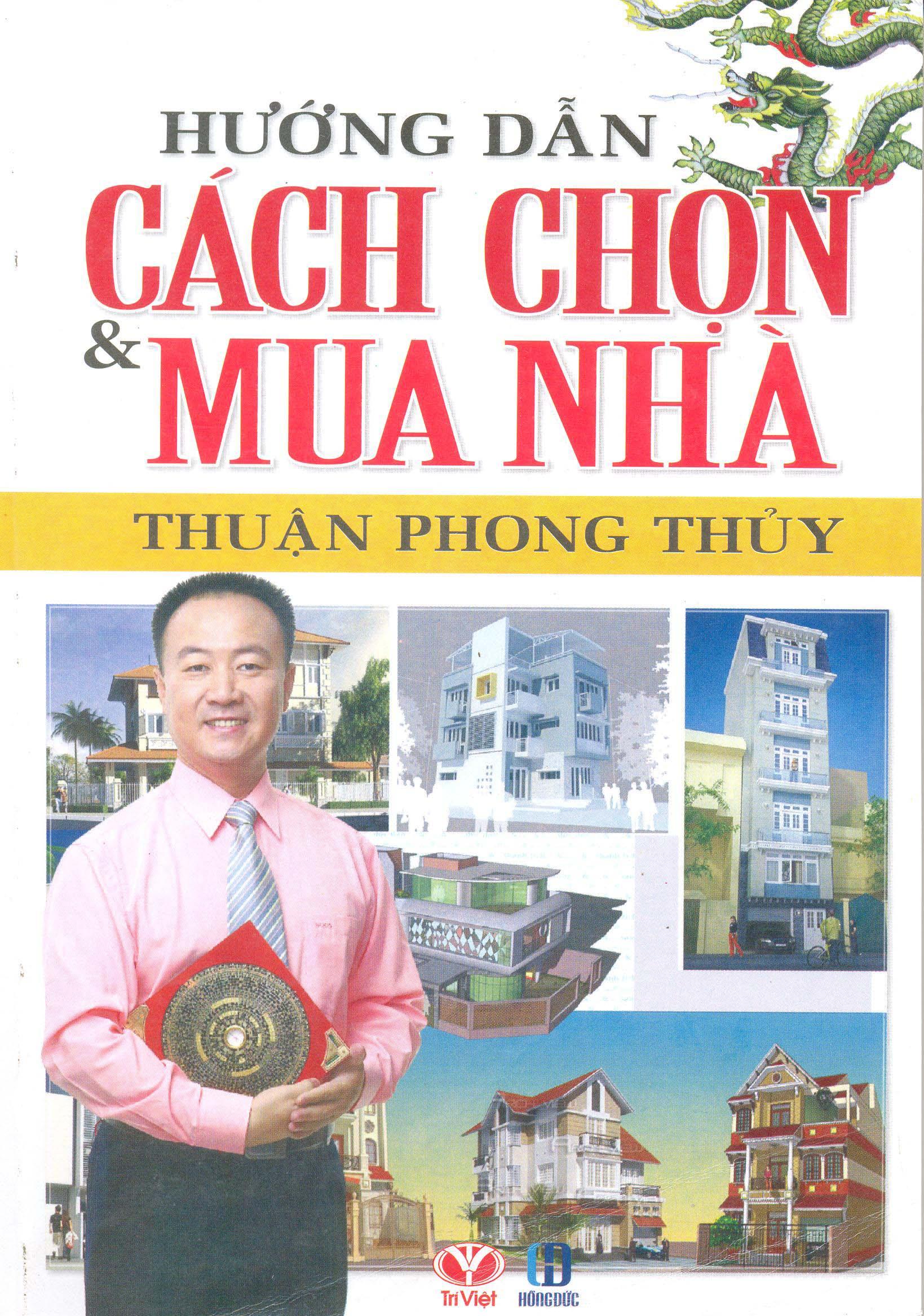 Hướng Dẫn Cách Chọn  Mua Nhà Thuận Phong Thủy - 8935077119213,62_43951,45000,tiki.vn,Huong-Dan-Cach-Chon-Mua-Nha-Thuan-Phong-Thuy-62_43951,Hướng Dẫn Cách Chọn  Mua Nhà Thuận Phong Thủy