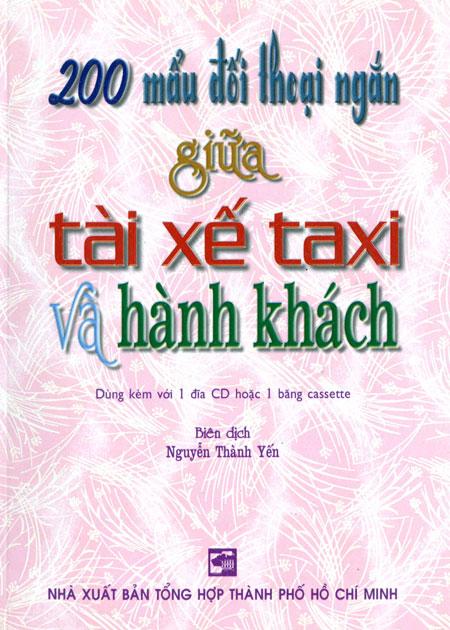 200 Mẩu Đối Thoại Ngắn Giữa Tài Xế Taxi Và Hành Khách (Kèm 1 CD) - 3103916310977,62_35380,47000,tiki.vn,200-Mau-Doi-Thoai-Ngan-Giua-Tai-Xe-Taxi-Va-Hanh-Khach-Kem-1-CD-62_35380,200 Mẩu Đối Thoại Ngắn Giữa Tài Xế Taxi Và Hành Khách (Kèm 1 CD)