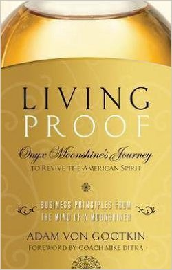 Living Proof : Onyx Moonshine's Journey To Revive The American Spirit