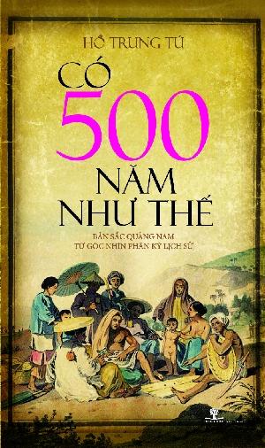 Có 500 Năm Như Thế (Tái Bản 2015)