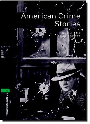 Oxford Bookworms Library (3 Ed.) 6: American Crime Stories